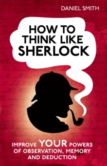 How to Think Like Sherlock : Improve Your Powers of Observation, Memory and Deduction, Hardback Book
