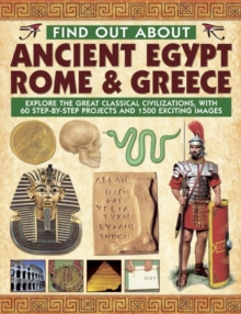 Find Out About Ancient Egypt, Rome & Greece : Exploring the Great Classical Civilizations, with 60 Step-by-step Projects and 1500 Exciting Images, Hardback Book