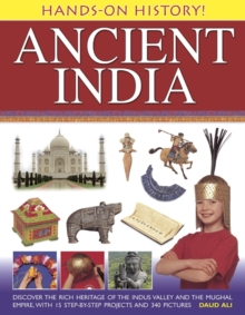 Hands-on History! Ancient India : Discover the Rich Heritage of the Indus Valley and the Mughal Empire, with 15 Step-by-step Projects and 340 Pictures, Hardback Book