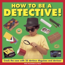 How to be a Detective! : Crack the Case with 25 Devious Disguises and Devices!, Hardback Book