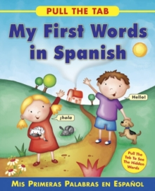 Pull the Tab: My First Words in Spanish : Mis Primeras Palabras En Espanol, Board book Book