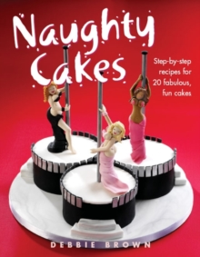 Naughty Cakes : Step-by-Step Recipes for 19 Fabulous Fun Cakes, Hardback Book