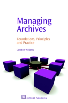 Managing Archives : Foundations, Principles and Practice, Paperback / softback Book