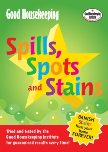 Good Housekeeping Spills, Spots and Stains : Banish Stains from Your Home Forever!, Paperback Book