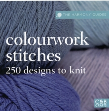 The Harmony Guides: Colourwork Stitches : Over  250 Designs to Knit, Paperback Book
