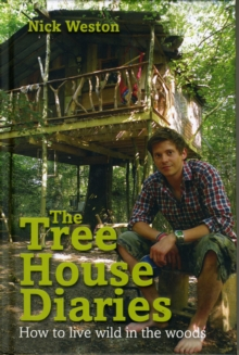 The Tree House Diaries : How to Live Wild in the Woods, Hardback Book