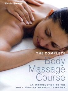 The Complete Body Massage Course : An Introduction to the Most Popular Massage Therapies, Paperback Book