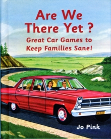 Are We There Yet? : Favourite Car Games To Keep Families Sane!, Hardback Book