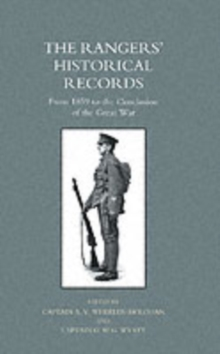 The Rangers' Historical Records : From 1859 to the Conclusion of the Great War, Paperback Book