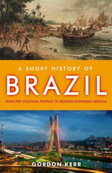 A Short History of Brazil : From Pre-Colonial Peoples to Modern Economic Miracle, Paperback Book