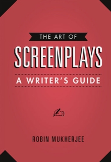 The Art Of Screenplays : A Writers Guide, Paperback Book