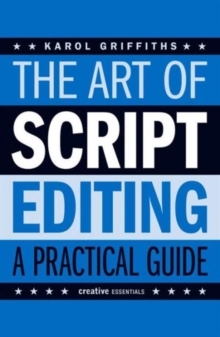 The Art Of Script Editing : A Practical Guide to Script Development, Paperback / softback Book