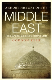 A Short History of the Middle East : From Ancient Empires to Islamic State, EPUB eBook