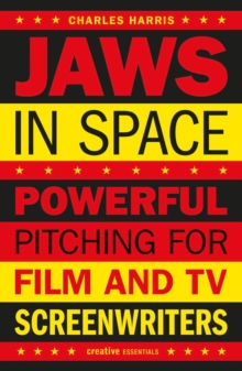 Jaws In Space : Powerful Pitching for Film & TV Screenwriters, Paperback Book