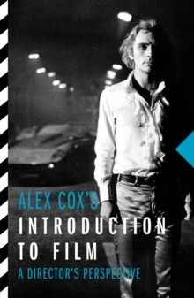 Alex Cox's Introduction To Film : A Director's Perspective, Paperback / softback Book