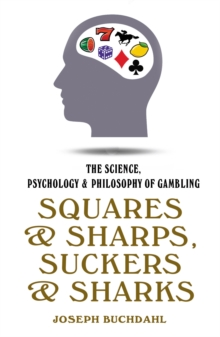 Squares And Sharps : The Science, Psychology & Philosophy of Gambling, Hardback Book
