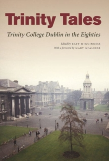 Trinity Tales : Trinity College Dublin in the Eighties, Paperback Book