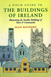 A Field Guide to the Buildings of Ireland : Illustrating the Smaller Buildings of Town and Countryside, EPUB eBook