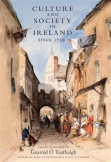 Culture and Society in Ireland Since 1750 : Essays in Honour of Gearoid O Tuathaigh, Hardback Book