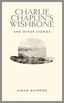 Charlie Chaplin's Wishbone and Other Stories, Hardback Book