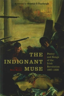 The Indignant Muse : Poetry and Songs of the Irish Revolution, Paperback Book