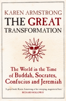 The Great Transformation : The World in the Time of Buddha, Socrates, Confucius and Jeremiah, Paperback Book