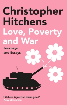 Love, Poverty and War : Journeys and Essays, Paperback / softback Book
