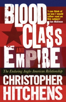 Blood, Class and Empire : The Enduring Anglo-American Relationship, Paperback Book