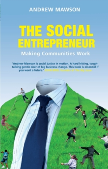 The Social Entrepreneur : Making Communities Work, Paperback Book