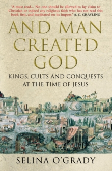 And Man Created God : Kings, Cults and Conquests at the Time of Jesus, Paperback Book