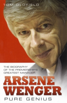 Arsene Wenger -  Pure Genius : The Biography of the Premiership's Greatest Manager, Paperback Book