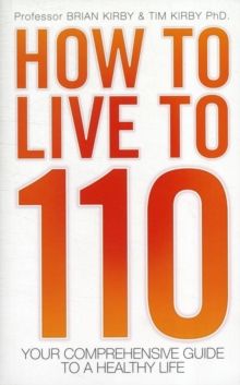 How to Live to 110 : Your Comprehensive Guide to a Healthy Life, Paperback / softback Book