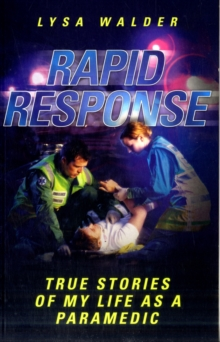Rapid Response : True Stories of My Life as a Paramedic, Paperback / softback Book