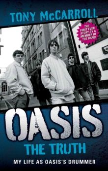 Oasis the Truth : My Life as Oasis's Drummer, Paperback / softback Book