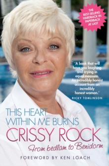 This Heart within Me Burns - Crissy Rock : From Bedlam to Benidorm, Paperback Book
