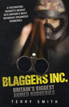 Blaggers Inc : Britain's Biggest Armed Robberies, Paperback / softback Book