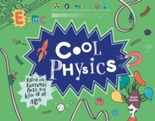 Cool Physics : Filled with Fantastic Facts for Kids of All Ages, Hardback Book