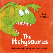 The Itchy-saurus : The dino with an itch that can't be scratched, Paperback Book