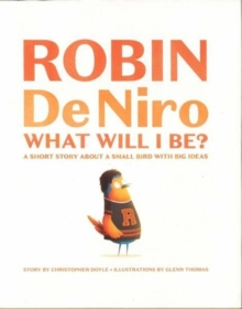 Robin de Niro: What Will I Be? : A Short Story about a Small Bird with Big Ideas, Hardback Book