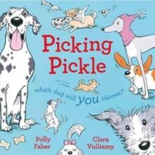 Picking Pickle : Which dog will you choose?, Hardback Book