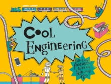 Cool Engineering : Filled with fantastic facts for kids of all ages, Hardback Book