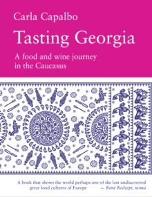 Tasting Georgia : A Food and Wine Journey in the Caucasus, Hardback Book