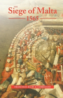 The Siege of Malta, 1565 : Translated from the Spanish edition of 1568, Paperback Book