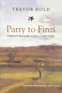 Parry to Finzi: Twenty English Song-Composers, Paperback / softback Book