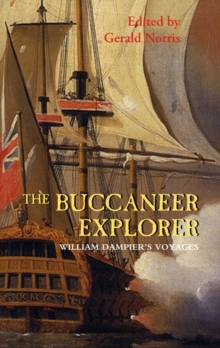 The Buccaneer Explorer : William Dampier's Voyages, Paperback Book