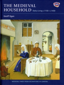 The Medieval Household : Daily Living c.1150-c.1450, Hardback Book