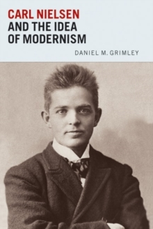 Carl Nielsen and the Idea of Modernism, Hardback Book