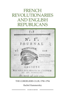 French Revolutionaries and English Republicans : The Cordeliers Club, 1790-1794, Paperback / softback Book