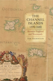 The Channel Islands, 1370-1640 : Between England and Normandy, Hardback Book