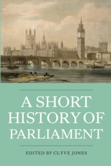 A Short History of Parliament : England, Great Britain, the United Kingdom, Ireland and Scotland, Paperback / softback Book